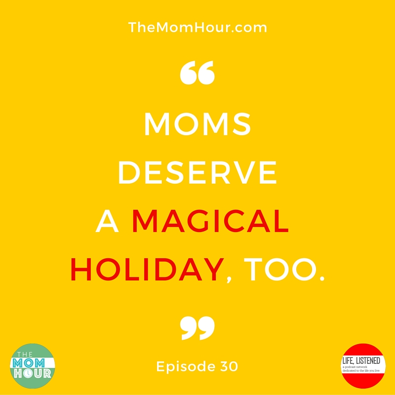 Moms Deserve a MAGICAL Holiday, TOO. (1)